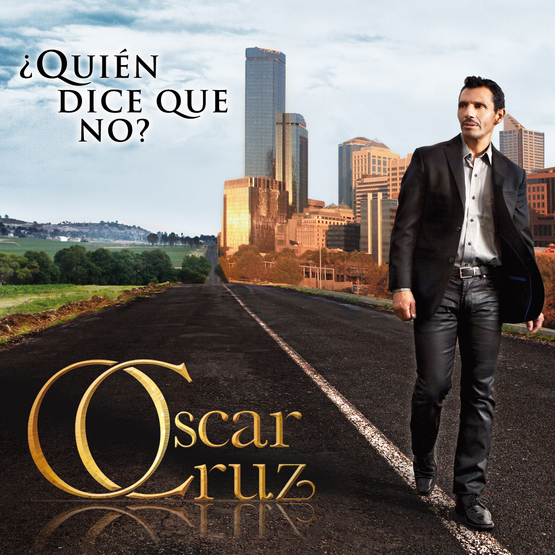 OscarCruz_QuienDiceQueNo